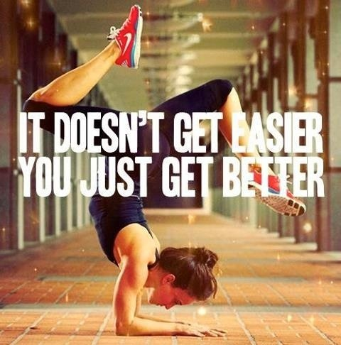 it doesn't get easier you get better