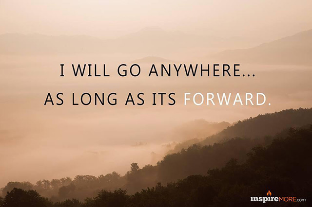 I will go anywhere as long as it's forward
