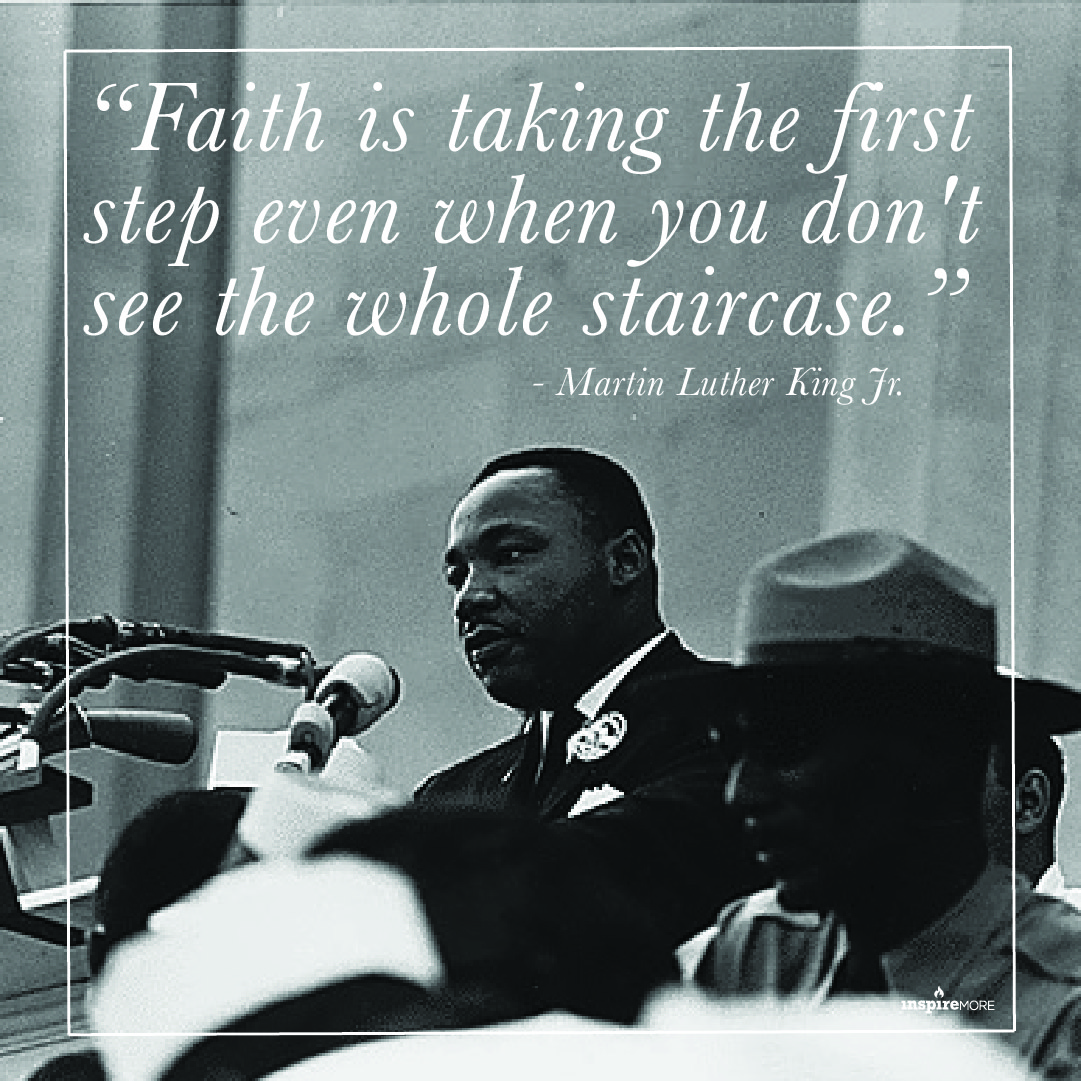MLK Jr quote - Faith is taking the first step even when you don't see the whole staircase
