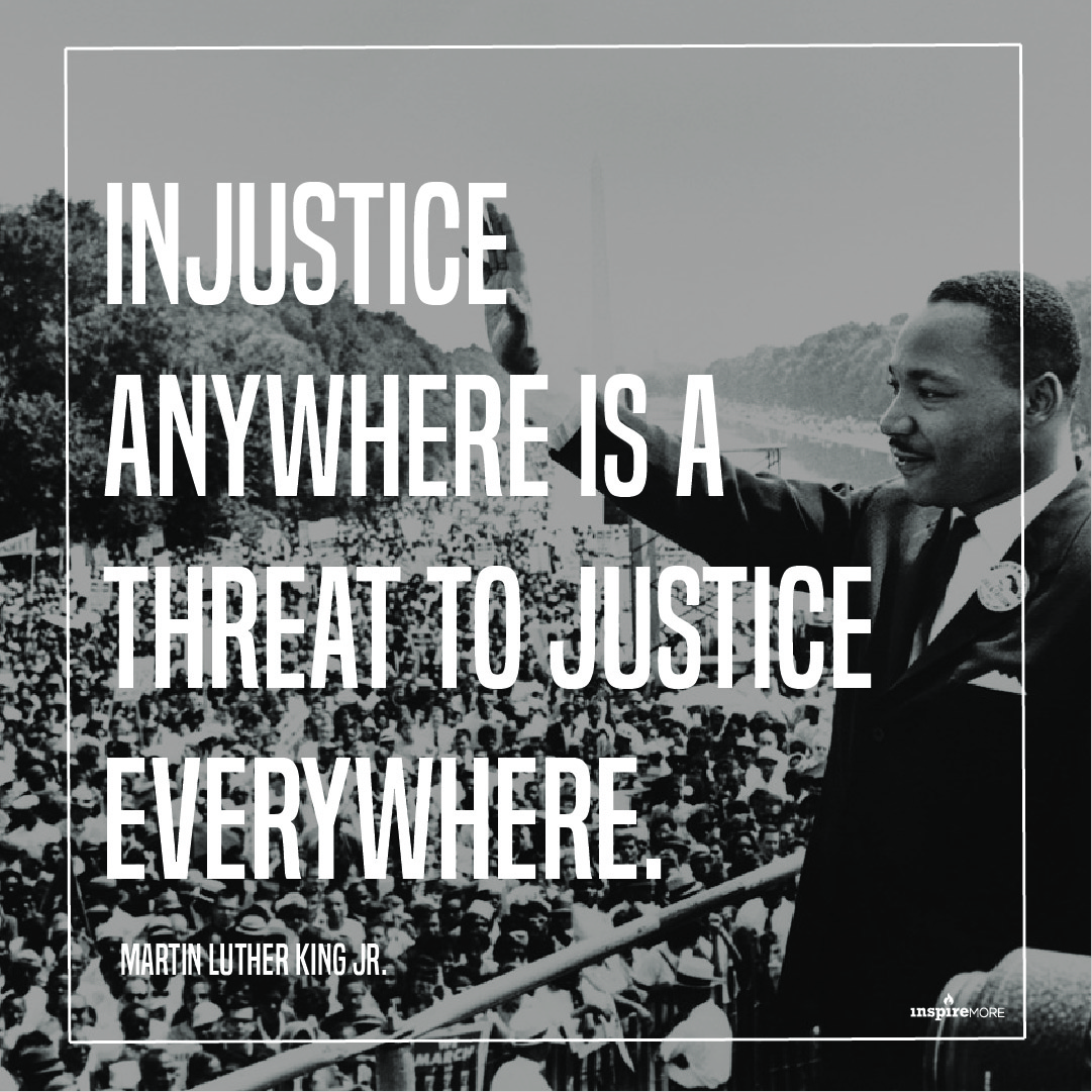 MLK Jr quote - Injustice anywhere is a threat to justice everywhere