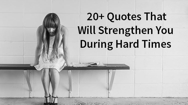 Quotes to strengthen you during hard times